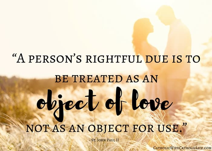 """A person's rightful due is to be treated as an object of love, not as an object for use.""Add heading (3)"